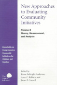 New Approaches to Evaluating Community Initiatives: Theory, Measurement, and Analysis