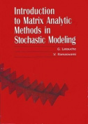 An Introduction to Matrix Analytic Methods in Stochastic Modeling