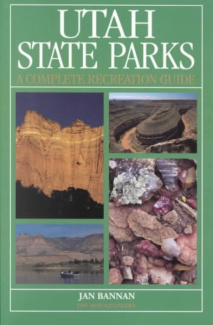 Utah State Parks: A Complete Recreational Guide Jan Bannan