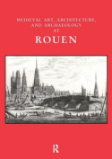 Medieval Art, Architecture and Archaeology at Rouen