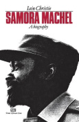 Samora Machel: A Biography