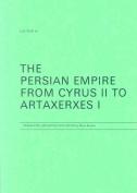 The Persian Empire from Cyrus II to Artaxerxes I
