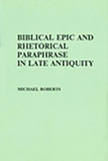 Biblical Epic and Rhetorical Paraphrase in Late Antiquity (ARCA