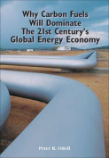 Why Carbon Fuels Will Dominate the 21st Century's Global Energy Economy