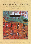Sin, Sweat and Sorrow: the Making of Capricornia Queensland 1840's - 1940'S