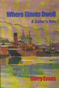 Where Giants Dwell - A Sailor's Tale