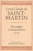 """Theosophic Correspondence Between Louis Claude de Saint-Martin (the """"Unknown Philosopher"""") and Kirchberger, Baron de Liebistorf"""