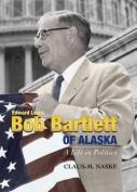 Bob Bartlett of Alaska Bob Bartlett of Alaska Bob Bartlett of Alaska