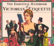 The Essential Handbook of Victorian Etiquette
