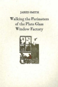 Walking the Perimeters of the Plate Glass Factory