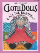 Easy-to-Make Cloth Dolls and All the Trimmings