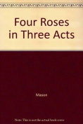 Four Roses in Three Acts
