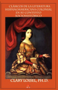 Clsicos de La Literatura Hispanoamericana Colonial En Su Contexto Sociohistrico [Spanish]