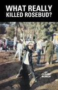 What Really Killed Rosebud?