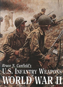 U.S.Infantry Weapons of World War II