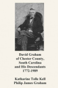 David Graham of Chester County, South Carolina and His Descendants 1772-1989
