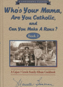 Who's Your Mama, Are You Catholic, and Can You Make a Roux? Book 2