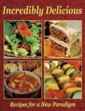 Incredibly Delicious: Recipes for a New Paradigm-Revised Edition