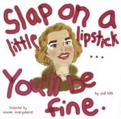 Slap on a Little Lipstick... You'll Be Fine