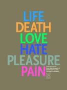 Life Death Love Hate Pleasure Pain