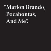 Marlon Brando, Pocahontas, and Me