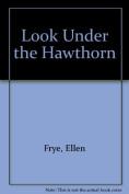 Look Under the Hawthorn