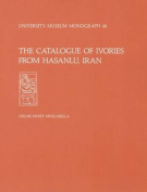 The Catalogue of Ivories from Hasanlu, Iran