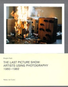 The Last Picture Show - Artists Using Photography 1960-1982