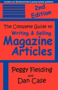 The Complete Guide to Writing & Selling Magazine Articles - Second Edition