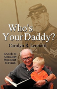 Who's Your Daddy? a Guide to Genealogy from Start to Finish