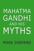 Mahatma Gandhi and His Myths
