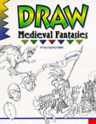 Draw! Medieval Fantasies (Learn to draw