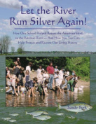 Let the River Run Silver Again!
