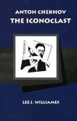 Anton Chekhov the Iconoclast