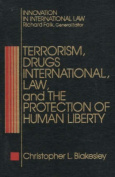 Terrorism, Drugs, International Law and the Protection of Human Liberty