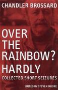 Over the Rainbow? Hardly