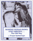 Making Indian Bows and Arrows... the Old Way