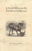 A Short History of the Wolf in Britain