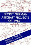 Secret German Aircraft Projects of 1945