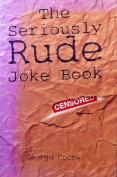The Seriously Rude Joke Book
