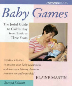 Baby Games: the Joyful Guide to Child's Play from Birth to Three Years