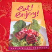 Eat! Enjoy! the Lifetrack Cookbook
