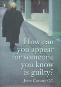 How Can You Appear for Someone You Know is Guilty?
