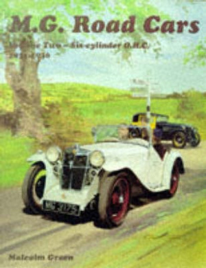 MG Road Cars: v. 2: Six Cylinder O.H.C., 1931-1936