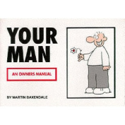 Your Man: An Owners Manual