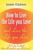How to Live the Life You Love