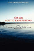 Self-Help Poetic Expressions. For Encouragement, Healing, Healthy Living, Relationships