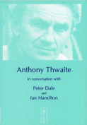 Anthony Thwaite in Conversation with Peter Dale and Ian Hamilton