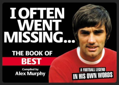 I Often Went Missing: The Book of Best by Alex Murphy.