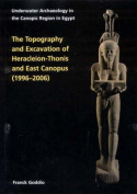 The Topography and Excavation of Heracleion-Thonis and East Canopus (1996-2006)